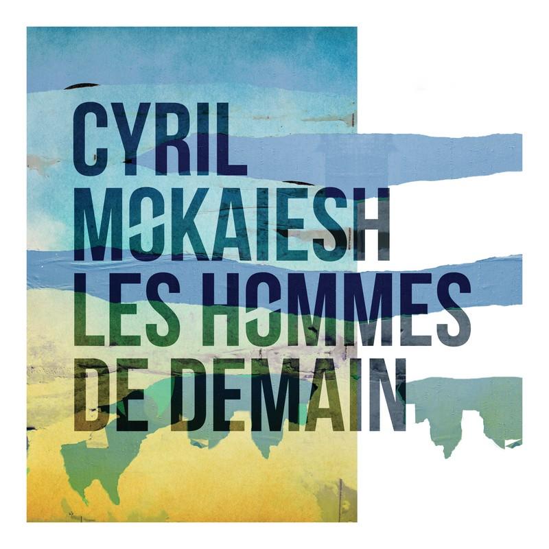 Cyril Mokaiesh - l'homme de demain EP
