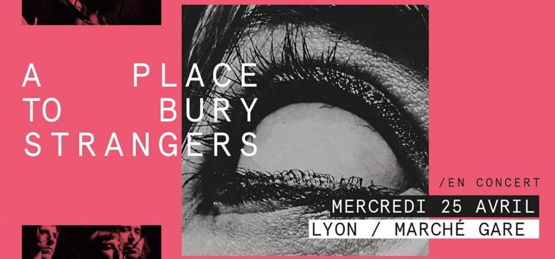 A Place To Bury Strangers au Marché Gare