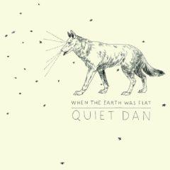 Quiet Dan - When the Earth was Flat
