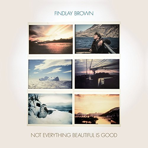 Findlay Brown - Not Everything Beautiful Is Good
