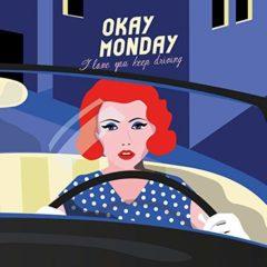 OKAY MONDAY - I love you keep driving