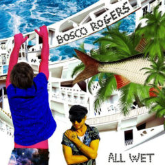 Bosco Rogers - All Wet