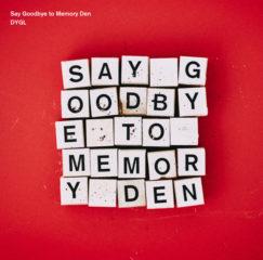 DYGL – Say Goodbye to Memory Den