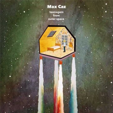 Max Caz – Teenagers From Outer Space