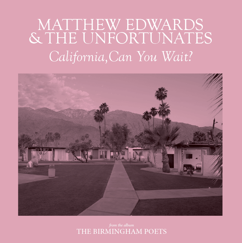 Matthew Edwards & The Unfortunates - California, Can You Wait