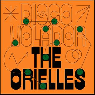 THE ORIELLES – Disco Volador