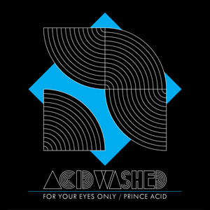 Acid Washed - For Your Eyes Only / Prince Acid – Single