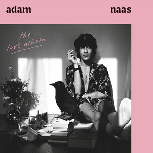 Adam Naas - I Want To Get You Close To Me