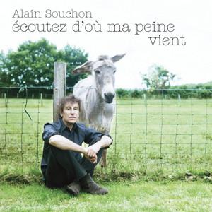 Alain Souchon - Ecoutez D'où Ma Peine Vient