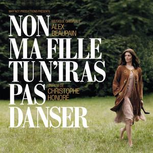 Alex Beaupain - Non Ma Fille, Tu N'iras Pas Danser (bande Original…