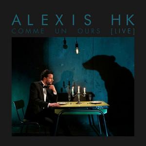 Alexis HK - Comme Un Ours (live)