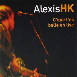 Alexis HK - C'que T'es Belle En Live