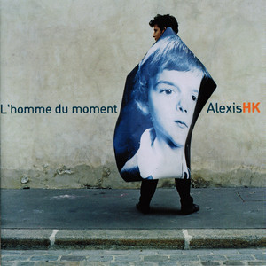 Alexis HK - L'homme Du Moment