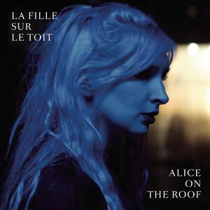 Alice On The Roof - La Fille Sur Le Toit