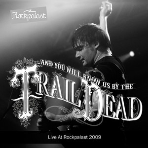 ...And You Will Know Us by the Trail of Dead - Live At Rockpalast (live In Cologne 14. 05. 2009)