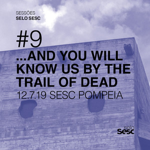 ...And You Will Know Us by the Trail of Dead - Sessões Selo Sesc #9: …and You Will Know Us By The Trail …