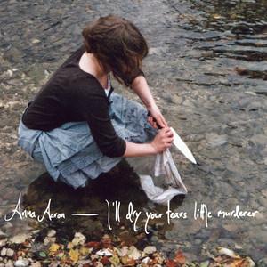 Anna Aaron - I'll Dry Your Tears Little Murderer