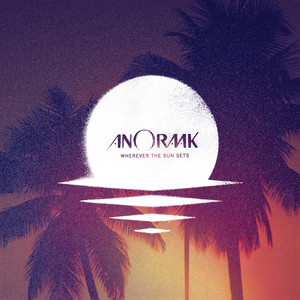 Anoraak - Wherever The Sun Sets (bonus Track Edition)