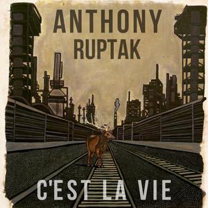 Anthony Ruptak - C'est La Vie