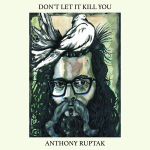 Anthony Ruptak - Don't Let It Kill You