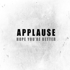 Applause - Hope You're Better – Single