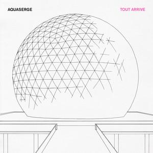 Aquaserge - Tout Arrive – Ep