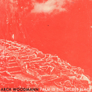 Arch Woodmann - Palm Is The Secret Place