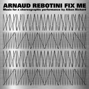 Arnaud Rebotini - Fix Me (music For A Choreographic Performance By Alban Richa…