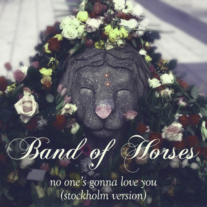 Band of Horses - No One's Gonna Love You (stockholm Version)