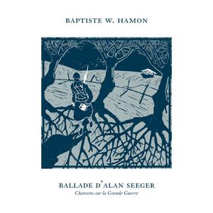 Baptiste W. Hamon - Ballade D'alan Seeger (chanson Sur La Grande Guerre) [versio…