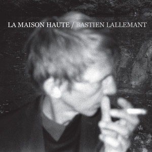 Bastien Lallemant - La Maison Haute