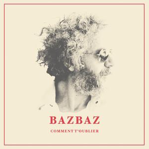 Bazbaz - Comment T'oublier ?