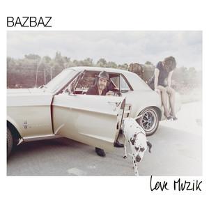 Bazbaz - Love Muzik