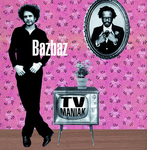 Bazbaz - Tv Maniak