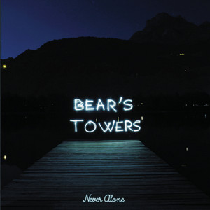 Bear's Towers - Never Alone