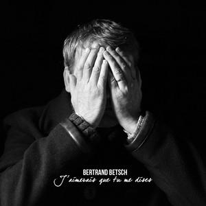 Bertrand Betsch - J'aimerais Que Tu Me Dises