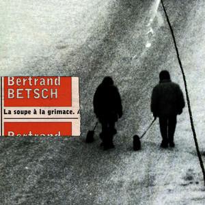 Bertrand Betsch - La Soupe A La Grimace