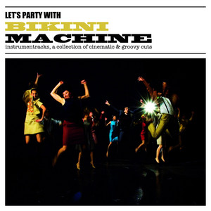Bikini Machine - Let's Party With Bikini Machine (instrumentracks, A Collecti…