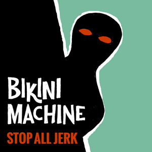 Bikini Machine - Stop All Jerk