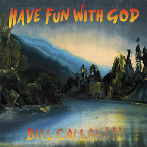 Bill Callahan - Have Fun With God