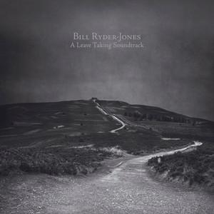 Bill Ryder-Jones - A Leave Taking