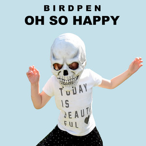 Birdpen - Oh So Happy