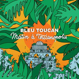 Bleu Toucan - Matin à Toucanopolis