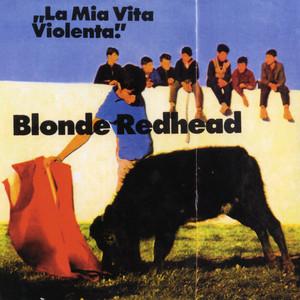 Blonde Redhead - La Mia Vita Violenta