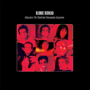 Blonde Redhead - Melody Of Certain Damaged Lemons