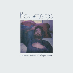 Bowerbirds - Endless Chase / Hazel Eyes