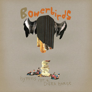 Bowerbirds - Hymns For A Dark Horse