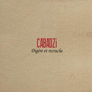 Cabadzi - Digère Et Recrache