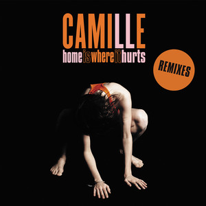 Camille - Home Is Where It Hurts (remixes)