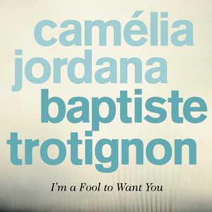Camélia Jordana - I'm A Fool To Want You